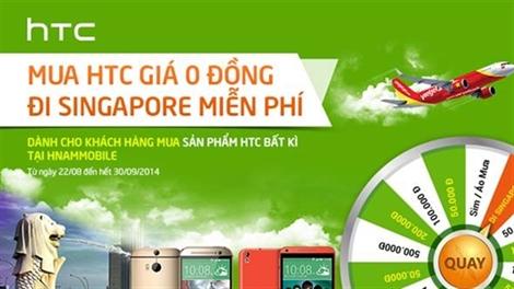 'Mất' 0 đồng nhận ngay HTC, vi vu Singapore miễn phí
