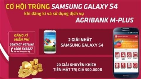 Đăng ký Agribank M-Plus – Nhận Samsung Galaxy S4