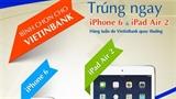Bình chọn VietinBank có cơ hội nhận iPhone 6, iPad Air 2