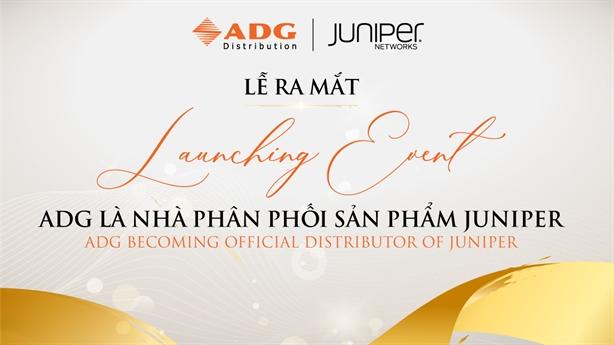 ADG thành nhà phân phối nội địa đầu tiên của Juniper Networks